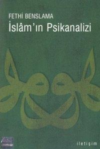 """""""İslam'ın Psikanalizi"""", Fethi Benslama, çeviri: Işık Ergüden, İletişim"""